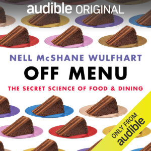 Audible Original | OFF MENU | Nell McShane Wulfhart | The Secret Science of Food & Dining